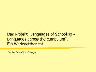 "Das Projekt ""Languages of Schooling - Languages across the curriculum"".  Ein Werkstattbericht"
