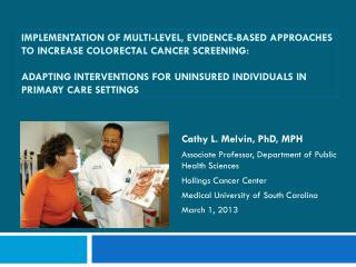 Cathy L. Melvin, PhD, MPH Associate Professor, Department of Public Health Sciences