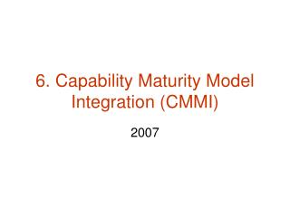 6. Capability Maturity Model Integration (CMMI)