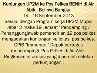 Kunjungan UP2M ke Pos Pelkes BENIH di Air Abik , Belinyu Bangka 14 - 16 September 2013