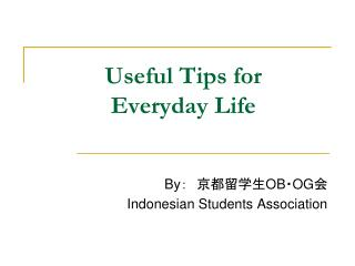 Useful Tips for  Everyday Life