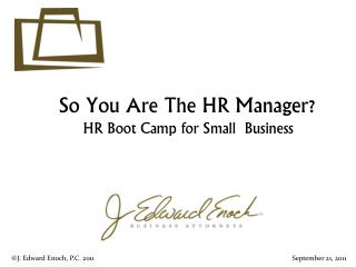 So You Are The HR Manager? HR  Boot Camp for Small  Business