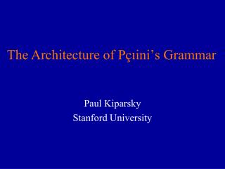 The Architecture of P ‡ı in i' s Grammar