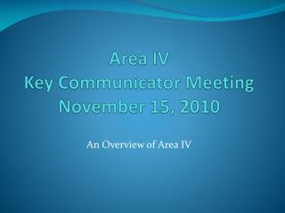 Area IV  Key Communicator Meeting November 15, 2010
