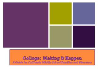 College:  Making It Happen A Guide for California Middle School Families and Educators