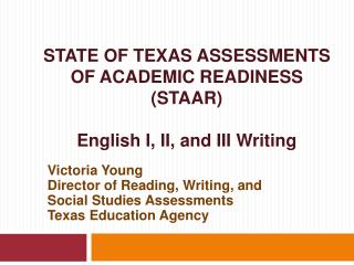 STATE OF TEXAS ASSESSMENTS OF ACADEMIC READINESS STAAR  English I, II, and III Writing