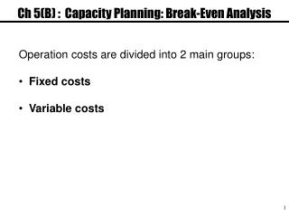 Ch 5(B) :  Capacity Planning: Break-Even Analysis