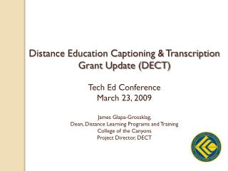 Distance Education Captioning & Transcription  Grant Update (DECT) Tech Ed Conference