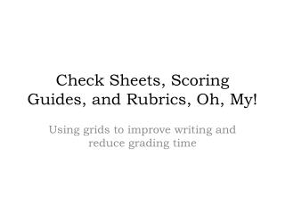 Check Sheets, Scoring Guides, and Rubrics, Oh, My!