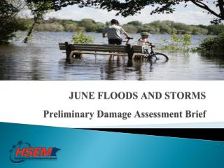 JUNE FLOODS AND STORMS Preliminary Damage Assessment Brief