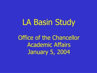 LA Basin Study Office of the Chancellor Academic Affairs January 5, 2004