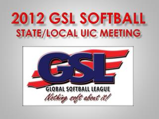 2012 GSL softball State/LOCAL UIC MEETING