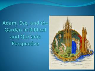 Adam, Eve, and the Garden in Biblical and Qur'anic Perspective