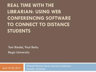 Real Time with the Librarian: Using Web Conferencing Software to Connect to Distance Students