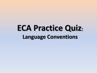 ECA Practice Quiz : Language Conventions