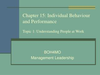 Chapter 15: Individual Behaviour and Performance Topic 1: Understanding People at Work