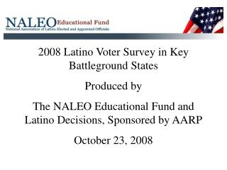 2008 Latino Voter Survey in Key Battleground States Produced by