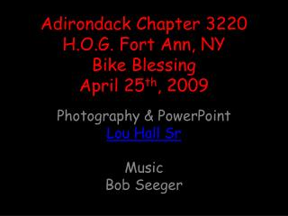 Adirondack Chapter 3220 H.O.G. Fort Ann, NY Bike Blessing April 25 th , 2009