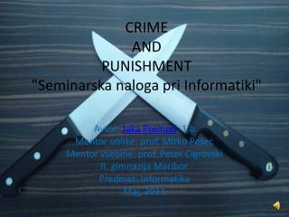 "CRIME  AND  PUNISHMENT                                ""Seminarska naloga pri Informatiki"""