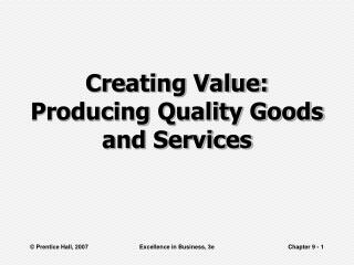 Creating Value: Producing Quality Goods and Services