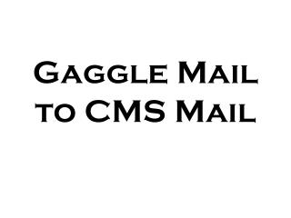 Gaggle Mail to CMS Mail