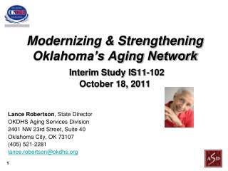 Modernizing & Strengthening Oklahoma's Aging Network Interim Study IS11-102 October 18, 2011