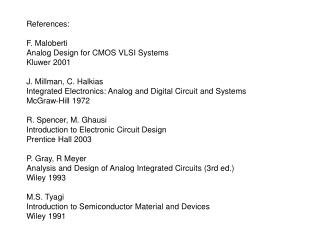 References: F. Maloberti Analog Design for CMOS VLSI Systems Kluwer 2001 J. Millman, C. Halkias