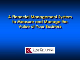 A Financial Management System to Measure and Manage the Value of Your Business