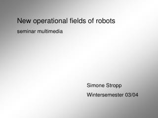 New operational fields of robots seminar multimedia
