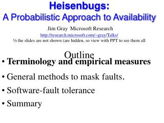 Heisenbugs:   A Probabilistic Approach to Availability  Jim Gray Microsoft Research research.microsoft