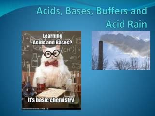 Acids, Bases, Buffers  and Acid Rain