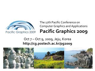 The 17th Pacific Conference on Computer Graphics and Applications Pacific Graphics 2009