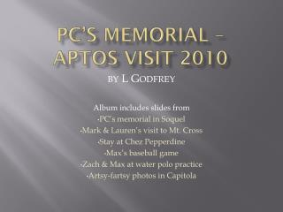 PC's Memorial –  Aptos visit 2010