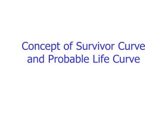 Concept of Survivor Curve and Probable Life Curve
