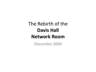 The Rebirth of the  Davis Hall Network Room