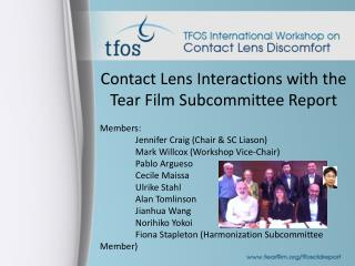 Contact Lens Interactions with the Tear Film Subcommittee Report Members: