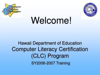 Hawaii Department of Education Computer Literacy Certification (CLC) Program SY2006-2007 Training