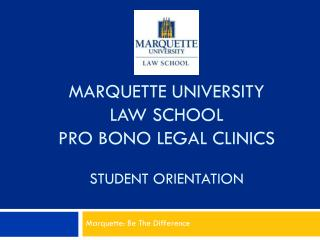 MARQUETTE UNIVERSITY LAW SCHOOL PRO BONO LEGAL CLINICS STUDENT ORIENTATION