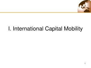 I. International Capital  Mobility