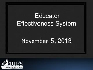 Educator Effectiveness System  November   5, 2013