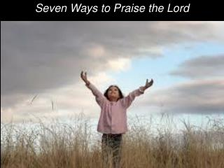 Seven Ways to Praise the Lord