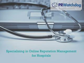 Specializing in Online Reputation Management  for Hospitals