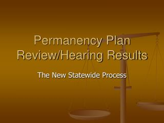 Permanency Plan Review/Hearing Results