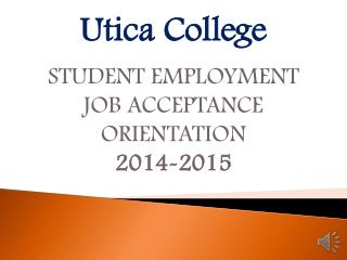 Utica College STUDENT EMPLOYMENT JOB ACCEPTANCE ORIENTATION 2014-2015