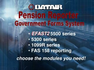 EFAST2 5500 series   5300 series  1099R series   FAS 158 reporting  choose the modules you need!