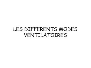 LES DIFFERENTS MODES VENTILATOIRES