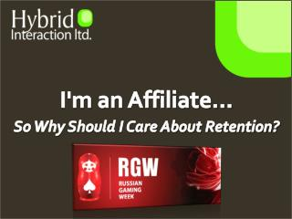 I'm  an  Affiliate…  So Why Should I Care About Retention?