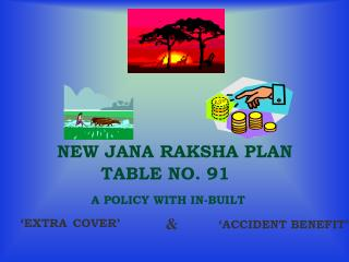 NEW JANA RAKSHA PLAN             TABLE NO. 91         A POLICY WITH IN-BUILT