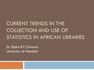 CURRENT TRENDS IN THE COLLECTION AND USE OF STATISTICS IN AFRICAN LIBRARIES