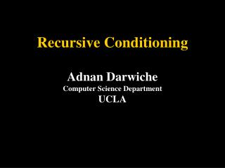 Recursive Conditioning Adnan Darwiche Computer Science Department UCLA